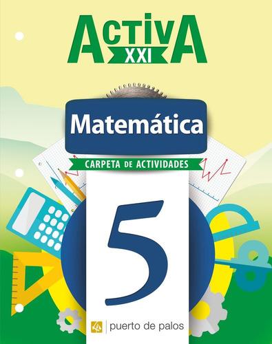 Imagen 1 de 2 de Matemática 5 - Activa Xxi - Carpeta De Actividades