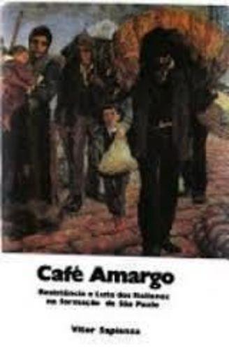 Café Amargo - Resistência E Luta Dos Italianos Na Formaçã...