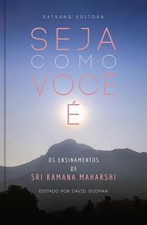 Seja Como Você É - Os Ensinamentos De Sri Ramana Maharshi