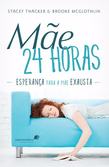 Mãe 24 Horas Esperança Para A Mãe Exausta