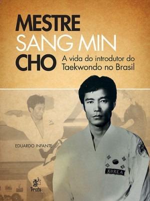 Livro Mestre Sang Min Cho A Introdutor Do Taekwondo Brasil