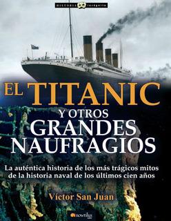 Libro El Titanic Y Otros Grandes Naufragios Historia Naval