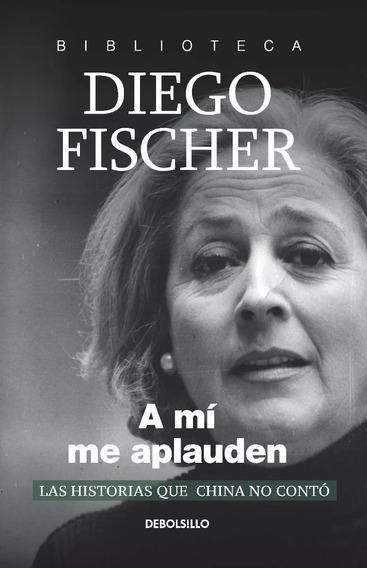 A Mi Me Aplauden - Diego Fischer - Bolsillo