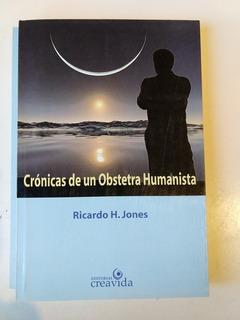 Crónicas De Un Obstetra Humanista Ricardo Jones