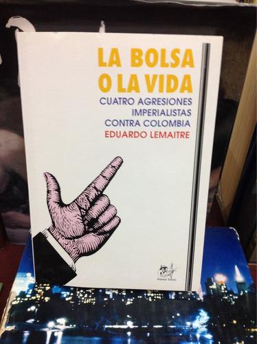La Bolsa O La Vida. Eduardo Lemaitre. Amazonas Editores.