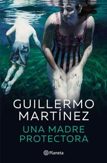 Una Madre Protectora De Guillermo Martínez- Planeta