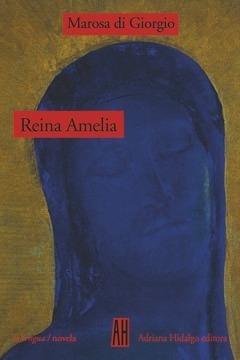 Reina Amelia, Marosa Di Giorgio, Ed. Ah