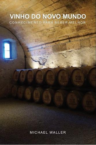 Livro Vinho Do Novo Mundo: Conhecimento Para Beber Melhor