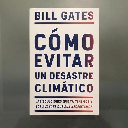 Cómo Evitar Un Desastre Climático, Bill Gates