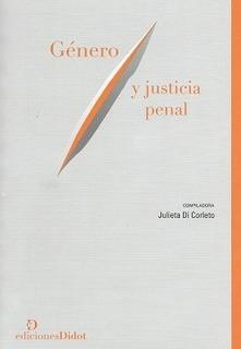 Genero Y Justicia Penal - Julieta Di Corleto