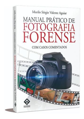 Manual Prático De Fotografia Forense - Com Casos Comentados