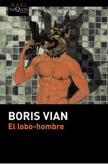 El Lobo Hombre De Boris Vian - Tusquets
