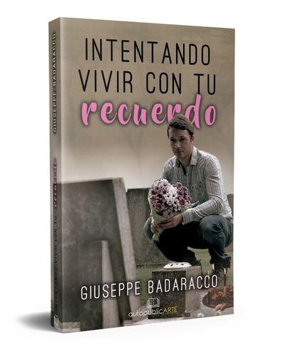 Imagen 1 de 1 de Intentando Vivir Con Tu Recuerdo De Giuseppe Badaracco