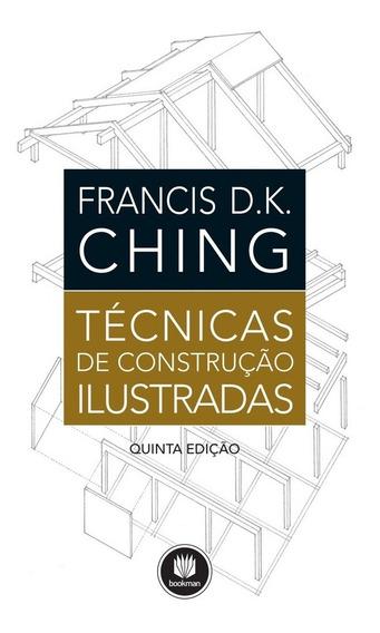 Livro Técnicas De Construção Ilustradas - Francis D.k. Ching