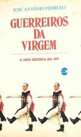 Guerreiros Da Virgem - A Vida Secreta Na José Antônio Pedri
