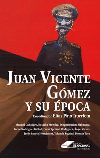Juan Vicente Gomez Y Su Época / Elis Pino Iturrieta