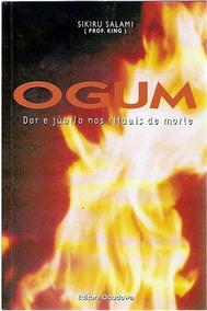 Orixá Ogum Dor E Jubilo No Rituais De Morte - Leia As Fotos
