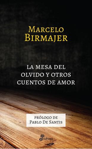 La Mesa Del Olvido Y Otros Cuentos De Amor. Birmajer. Edhasa