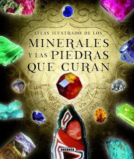 Los Minerales Y Piedras Que Curan - Atlas Ilustrado