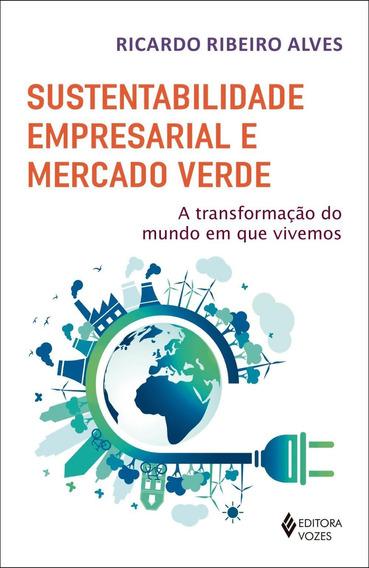 Sustentabilidade Empresarial E Mercado Verde - A Transformaã