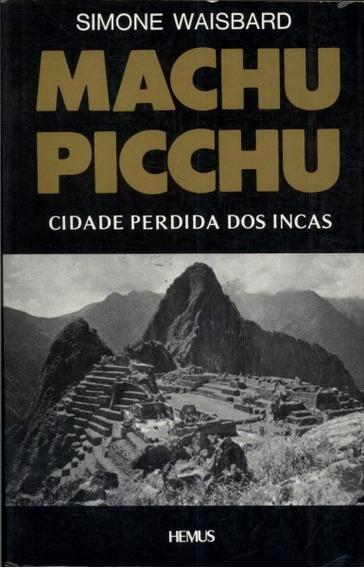Machu Picchu Cidade Perdida Dos Incas