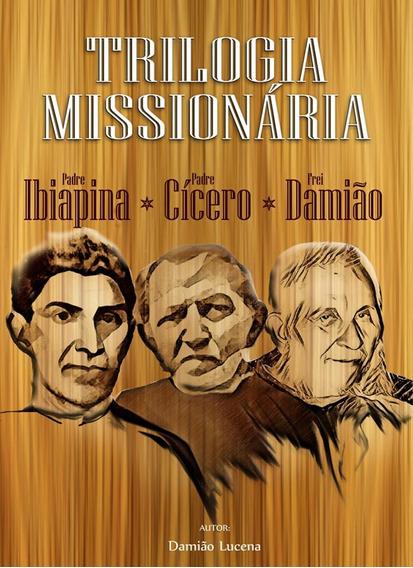 Trilogia Missionária: Pe. Ibiapina - Pe Cícero - Frei Damião