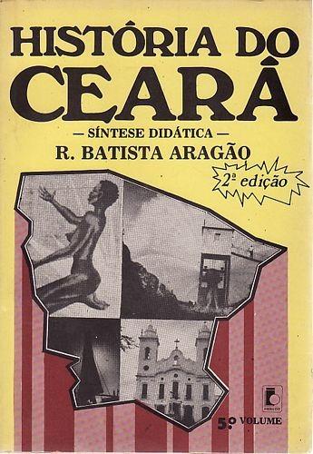 História Do Ceará: Síntese Didática (vol Aragão, R. Batista