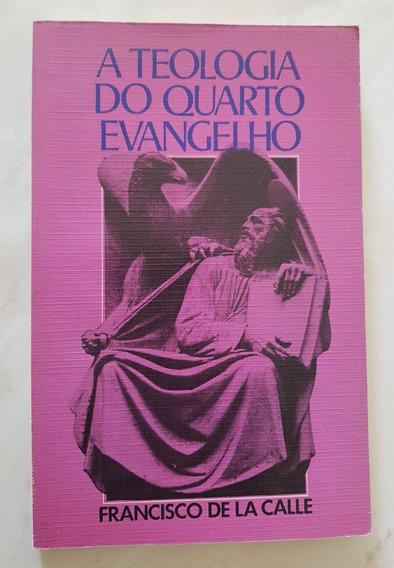 A Teologia Do Quarto Evangelho Francisco De La Calle