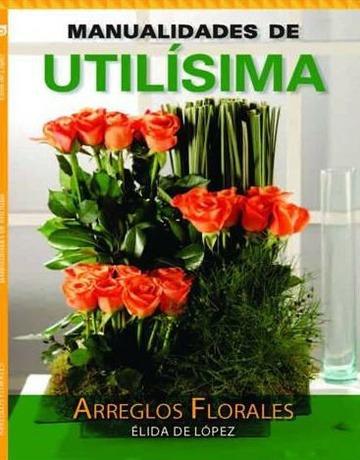 Arreglos Florales Manualidades De Utilisima De De Lopez Elid