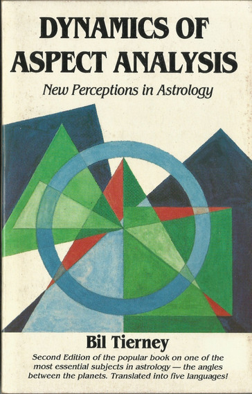 Dynamics Of Aspect Analysis New Perceptions In Astrology Bil