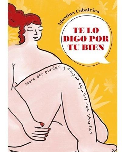 Imagen 1 de 4 de Libro Te Lo Digo Por Tu Bien De Agustina Cabaleiro
