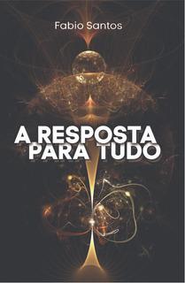 Livro - A Resposta Para Tudo