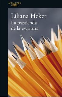 La Trastienda De La Escritura - Liliana Heker