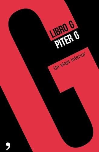 Libro G: Un Viaje Al Interior - Piter G