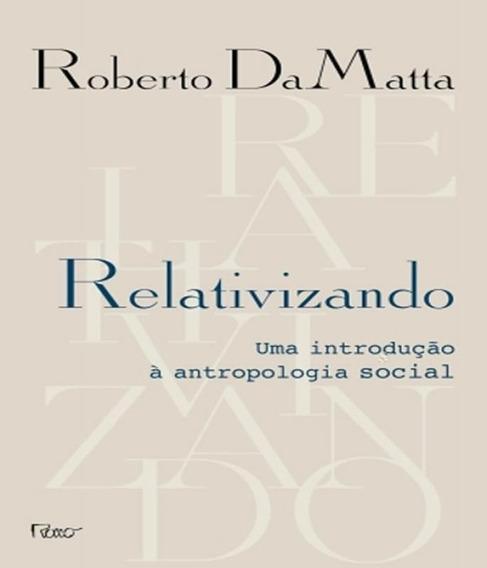 Relativizando - Uma Introducao A Antropologia Social - 5 Ed