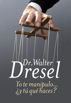 Yo Te Manipulo... Y Tu Que Haces ? - Walter Dresel