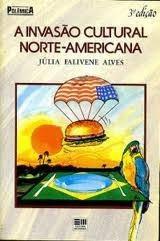 A Invasão Cultural Norte-americana Júlia Falivene Alv