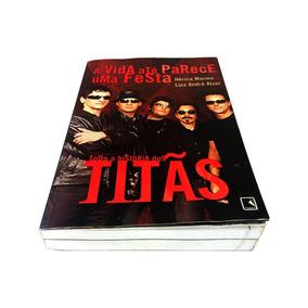 Livro Titãs - A Vida Até Parece Uma Festa (frete Incluso)