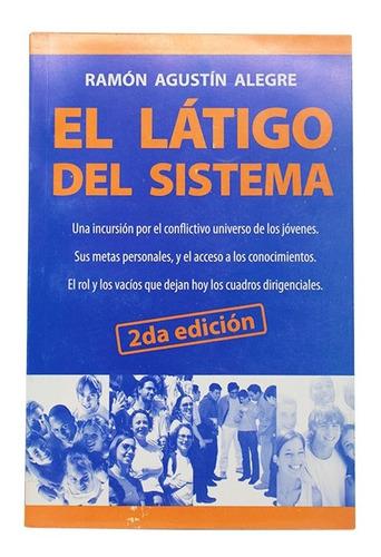 El Látigo Del Sistema - Ramón Agustin Alegre