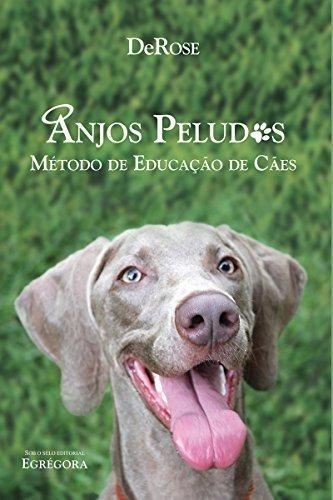 Anjos Peludos - Método De Educação De Cães (derose)
