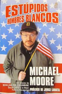 Estúpidos Hombres Blancos - Michael Moore + Lanata 1ra. Edic