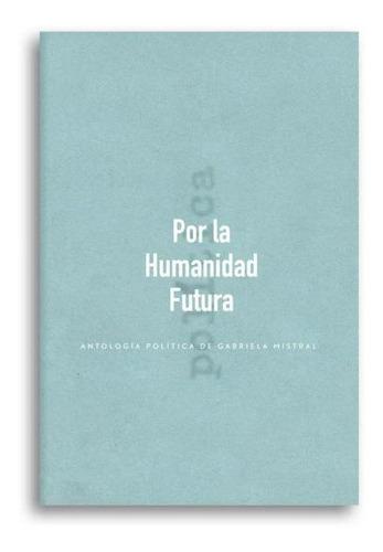 Imagen 1 de 1 de Por La Humanidad Futura - Antología Política De Gabriela Mis