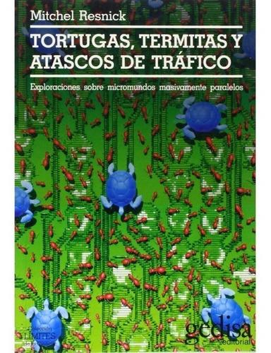 Imagen 1 de 3 de Tortugas Termitas Y Atascos, Resnick, Ed. Gedisa
