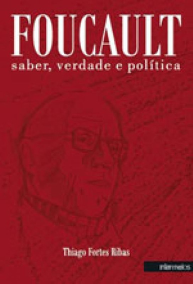Foucault, Saber, Verdade E Politica