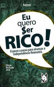 Livro Digital Eu Quero Ser Rico! Mauricio Bastter Hissa