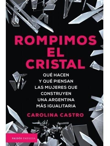 Libro Rompimos El Cristal - Carolina Castro