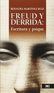 Freud Y Derrida: Escritura Y Psique - Rosaura Martinez Ruiz