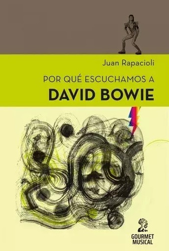 Por Que Escuchamos A David Bowie - Juan Rapacioli