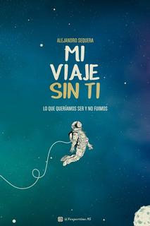 Libro Mi Viaje Sin Ti Por Alejandro Sequera [ Dhl ]