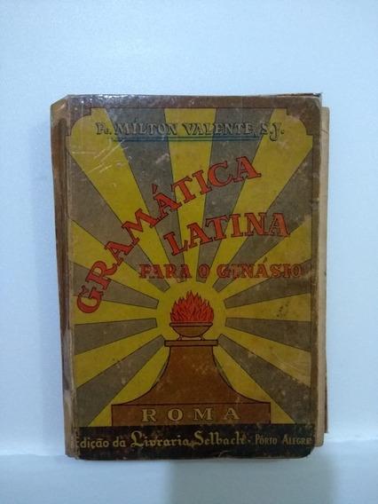 Gramática Latina Para O Ginásio - Pe. Milton Valente